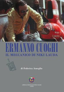Ermanno cuoghi. Il meccanico di Niki Lauda - Federica Ameglio - copertina