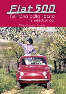 Fiat 500 l'utilitaria della libertà - Enrico Bo,Matteo Comoglio - copertina