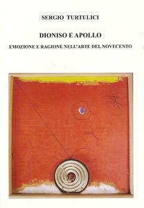 Dioniso e Apollo. Emozioni e ragione nell'arte del Novecento