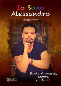 Io sono Alessandro. Storia d'onestà. Amore e libertà
