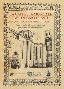 La cappella musicale del duomo di Asti fra quattrocento e primo ottocento. Nuovi materiali e piste di ricerca per una cronistoria ragionata