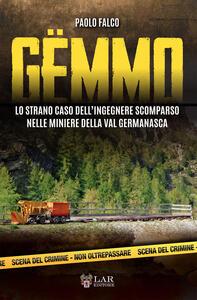 Gëmmo. Lo strano caso dell'ingegnere scomparso nelle miniere della Val Germanasca