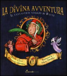 La divina avventura. Il fantastico viaggio di Dante - Enrico Cerni,Francesca Gambino,Maria Distefano - copertina
