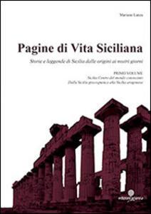 Pagine di vita siciliana. Storie e leggende di Sicilia dalle origini ai nostri giorni. Vol. 1: Sicilia centro del mondo conosciuto.