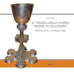 Il tesoro della Chiesa Madre di Collesano. Storia, arte, liturgia, fede. Ediz. illustrata