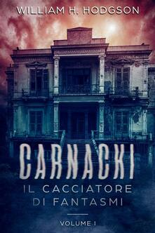 Carnacki, il cacciatore di fantasmi. Vol. 1 - William Hope Hodgson - ebook