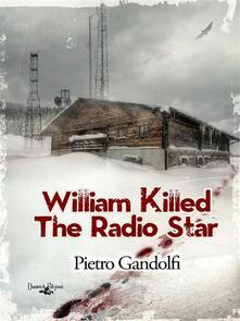 William Killed The Radio Star - Pietro Gandolfi - ebook