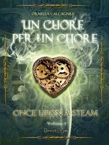 Un cuore per un cuore. Once upon a steam. Vol. 1 - Ornella Calcagnile - ebook