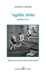 'Ngìlla orba. Anguilla cieca. Premio città di Ischitella-Pietro Giannone 2017