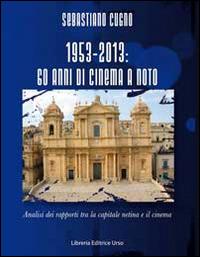 1953-2013. Sessant'anni di cinema a Noto. Analisi dei rapporti tra la capitale netina e il cinema