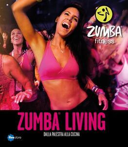 Libro Zumba living. Dalla palestra alla cucina