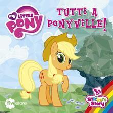 Radiosenisenews.it Tutti a Ponyville! My Little Pony. Con adesivi Image