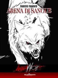Ebook Arena di sangue. Angerwolf Francato, Fabrizio