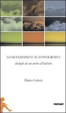 Il fotografo e lo sciamano. Dialoghi da un metro all'infinito - Dario Coletti - copertina