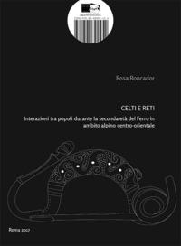 Celti e Reti. Interazioni tra popoli durante la seconda età del Ferro in ambito alpino centro-orientale - Roncador Rosa - wuz.it