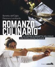 Libro Romanzo culinario. La cucina di Bonetta dell'Oglio. Una rivoluzione siciliana Bonetta Dell'Oglio Eleonora Lombardo