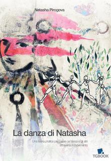 La danza di Natasha. Una teoria pratica per capire se stessi e gli altri attraverso il movimento - Natasha Pirogova - copertina