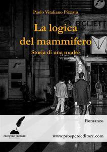 La logica del mammifero - Paolo Vitaliano Pizzato - ebook