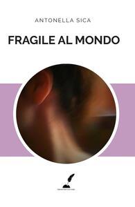 Fragile al mondo - Antonella Sica - copertina