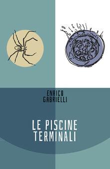 Le piscine terminali - Enrico Gabrielli - copertina