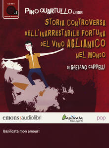 Storia controversa dell'inarrestabile fortuna del vino Aglianico nel mondo letto da Pino Quartullo. Audiolibro. CD Audio formato MP3