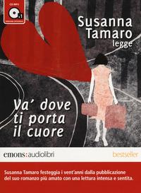 Và dove ti porta il cuore letto da Susanna Tamaro. Audiolibro. CD Audio formato MP3