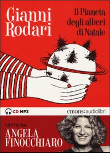 Il pianeta degli alberi di Natale letto da Angela Finocchiaro. Audiolibro. CD Audio formato MP3.pdf