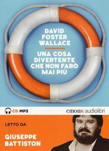 Una cosa divertente che non farò mai più letto da Giuseppe Battiston. Audiolibro. CD Audio formato MP3. Ediz. integrale.pdf