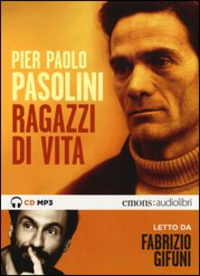 Ragazzi di vita letto da Fabrizio Gifuni. Audiolibro. CD Audio formato MP3. Ediz. integrale.pdf