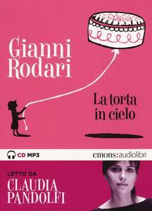 La torta in cielo letto da Claudia Pandolfi. Audiolibro. CD Audio formato MP3. Ediz. integrale