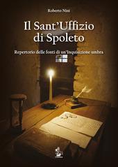 Il Sant'Uffizio di Spoleto. Repertorio delle fonti di un'inquisizione umbra