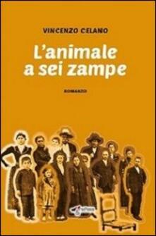 L' animale a sei zampe - Vincenzo Celano - copertina