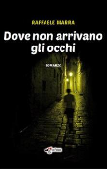 Dove non arrivano gli occhi - Raffaele Marra - copertina