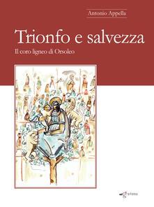 Trionfo e salvezza. Il coro ligneo di Orsoleo - Antonio Appella - copertina
