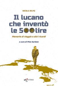 Il lucano che inventò le 500 lire. Memorie di viaggio e altri ricordi
