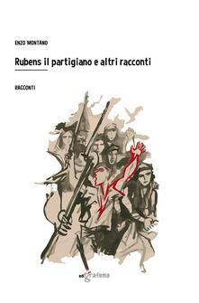 Rubens il partigiano e altri racconti - Enzo Montano - copertina