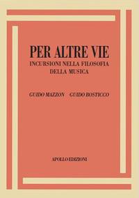 Per altre vie. Incursioni nella filosofia della musica - Mazzon Guido Bosticco Guido - wuz.it