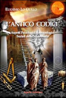 Letterarioprimopiano.it L' antico codice. Aspetti psicologici antropologici sociali della massoneria Image