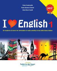 I I love english. Un quaderno di lavoro per apprendere in modo semplice le basi della lingua inglese. Per la Scuola media. Vol. 1 - Cavalcaselle Paola Fantoni Paola E. Caselli Rossi Anna - wuz.it