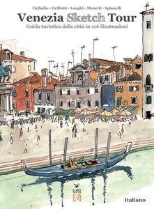 Venezia Sketch Tour. Guida turistica della città in 116 illustrazioni. Ediz. illustrata