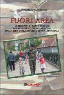 Fuori area. Le missioni di peace-keeping dei reparti militari piacentini dalla fine della seconda guerra mondiale - Gianfranco Salvatori - copertina