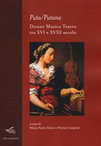 Puta/Putana. Donne, musica, teatro tra XVI e XVIII secolo