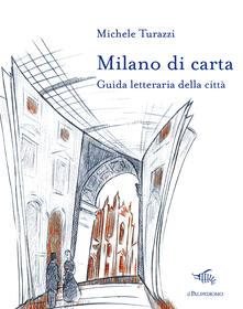 Camfeed.it Milano di carta. Guida letteraria della città. Con Carta geografica ripiegata Image