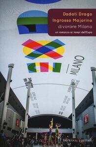 Divorare Milano. Un romanzo ai tempi dell'Expo