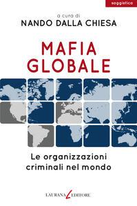 Mafia globale. Le organizzazioni criminali nel mondo