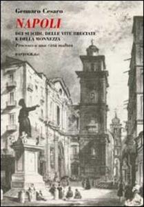 Napoli. Dei suicidi, delle vite bruciate e delle monnezza. Processo a una città malata