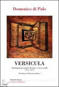 Versicula. Antologia personale di rime e versi sciolti (1955-2014)