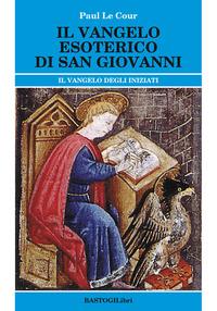 Il Il vangelo esoterico di san Giovanni. Il vangelo degli inziati - Le Cour Paul - wuz.it
