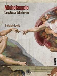 Michelangelo. La potenza della forma - Michele Tavola - ebook