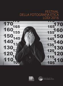 Libro Festival della fotografia etica 2016. Ediz. multilingue